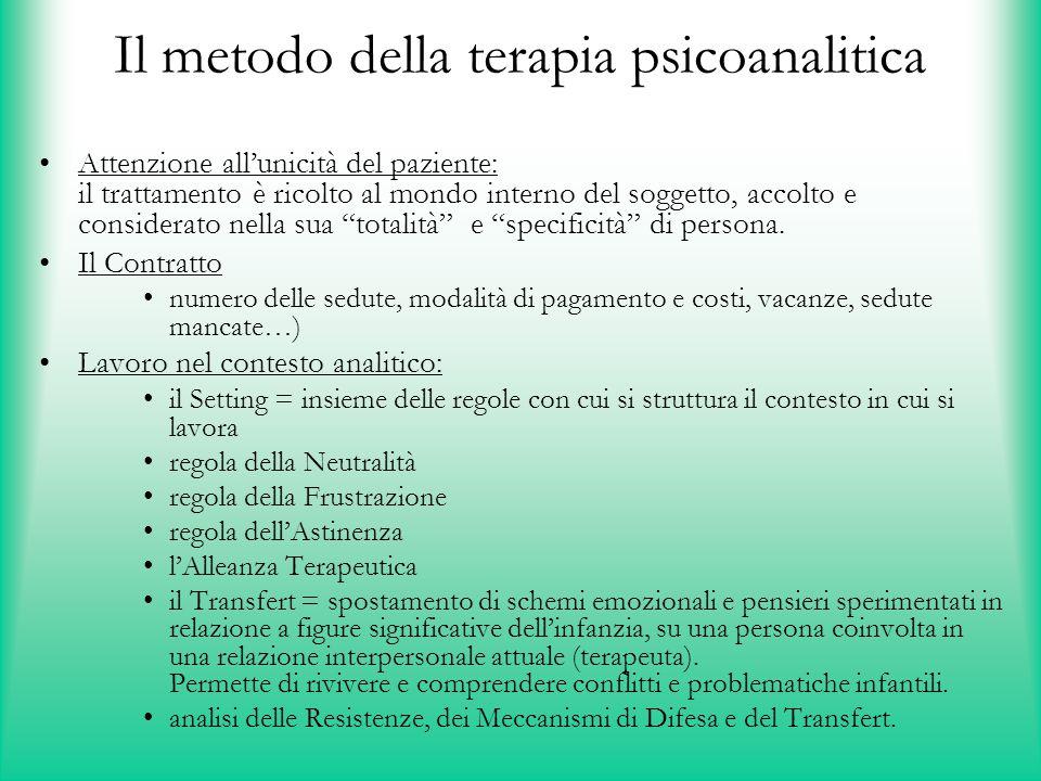 Il metodo della terapia psicoanalitica Attenzione all'unicità del paziente: il trattamento è ricolto al mondo interno del soggetto, accolto e consider