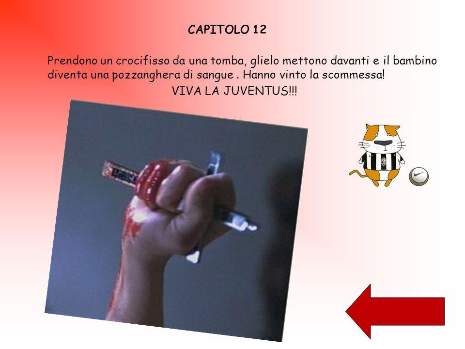 CAPITOLO 12 Prendono un crocifisso da una tomba, glielo mettono davanti e il bambino diventa una pozzanghera di sangue.