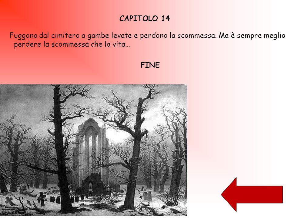 CAPITOLO 14 Fuggono dal cimitero a gambe levate e perdono la scommessa.