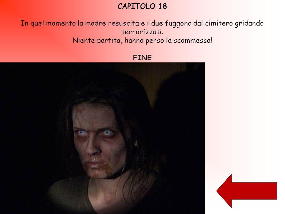 CAPITOLO 18 In quel momento la madre resuscita e i due fuggono dal cimitero gridando terrorizzati.