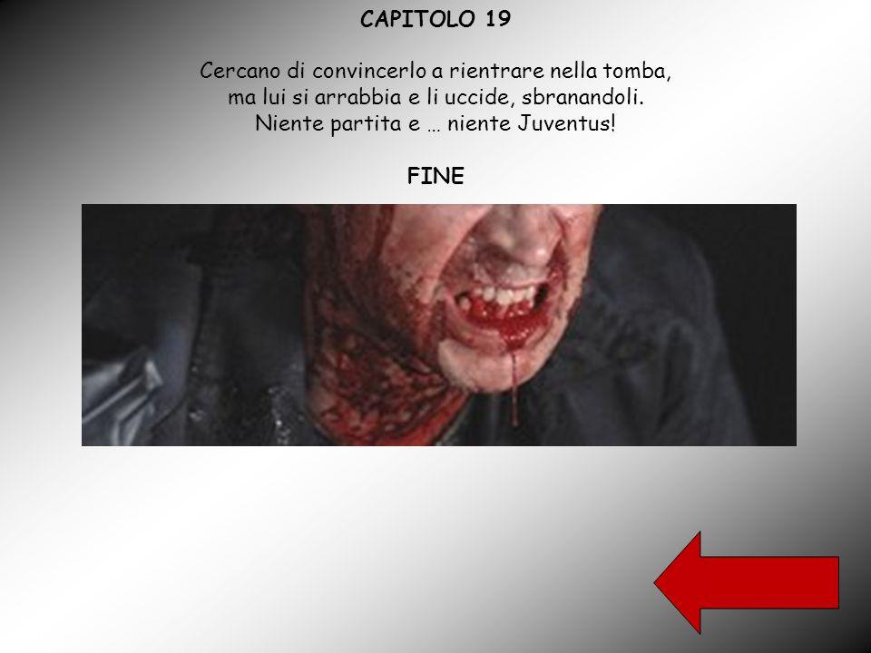 CAPITOLO 19 Cercano di convincerlo a rientrare nella tomba, ma lui si arrabbia e li uccide, sbranandoli.