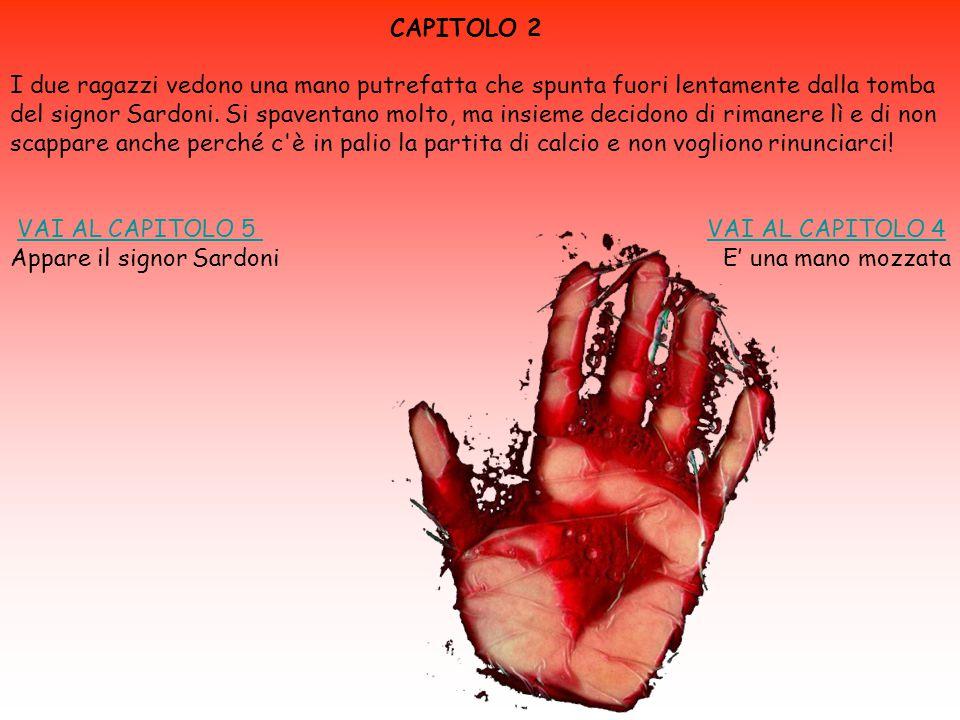 CAPITOLO 2 I due ragazzi vedono una mano putrefatta che spunta fuori lentamente dalla tomba del signor Sardoni.