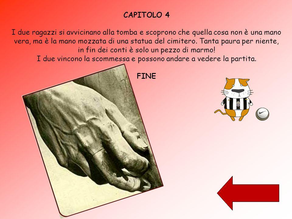 CAPITOLO 4 I due ragazzi si avvicinano alla tomba e scoprono che quella cosa non è una mano vera, ma è la mano mozzata di una statua del cimitero.