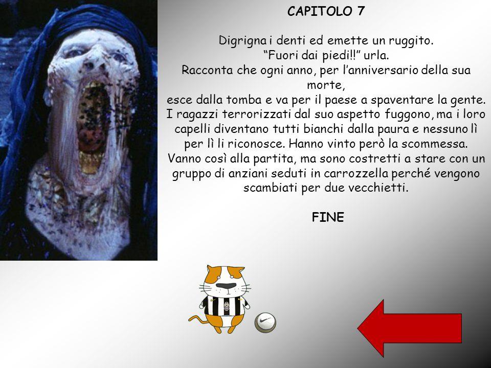 CAPITOLO 7 Digrigna i denti ed emette un ruggito. Fuori dai piedi!! urla.