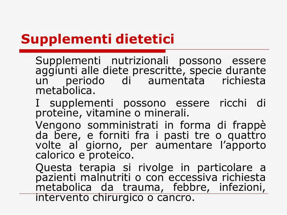 Supplementi dietetici Supplementi nutrizionali possono essere aggiunti alle diete prescritte, specie durante un periodo di aumentata richiesta metabol
