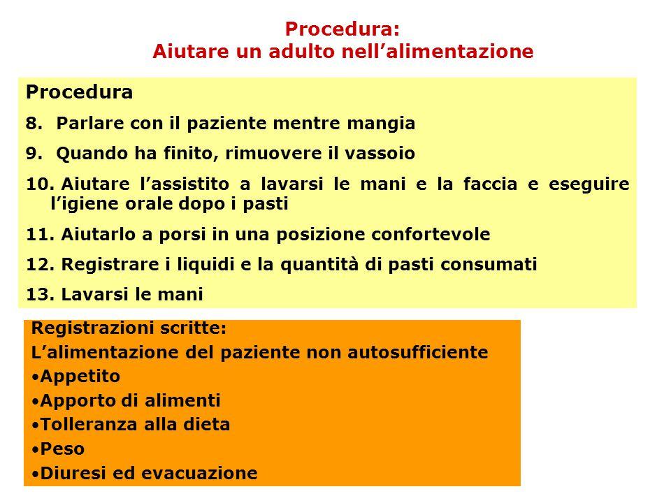 Procedura: Aiutare un adulto nell'alimentazione Procedura 8. Parlare con il paziente mentre mangia 9. Quando ha finito, rimuovere il vassoio 10. Aiuta