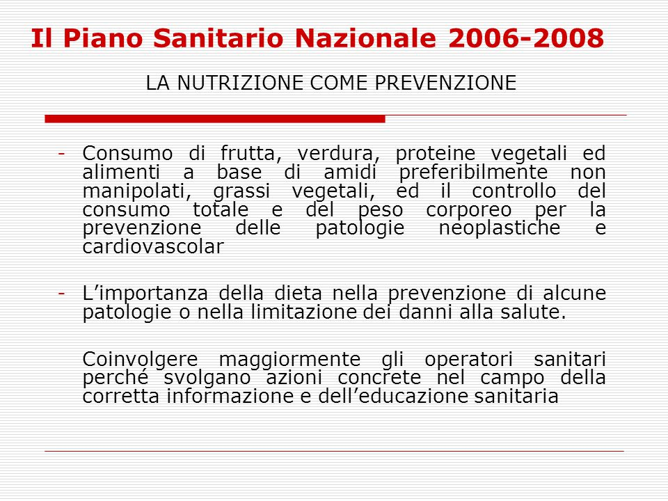 Il Piano Sanitario Nazionale 2006-2008 LA NUTRIZIONE COME PREVENZIONE -Consumo di frutta, verdura, proteine vegetali ed alimenti a base di amidi prefe
