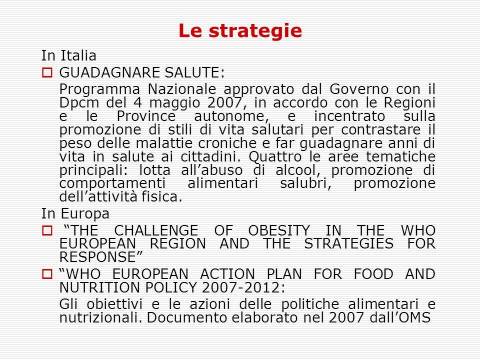Le strategie In Italia  GUADAGNARE SALUTE: Programma Nazionale approvato dal Governo con il Dpcm del 4 maggio 2007, in accordo con le Regioni e le Pr