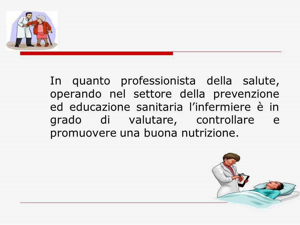 In quanto professionista della salute, operando nel settore della prevenzione ed educazione sanitaria l'infermiere è in grado di valutare, controllare