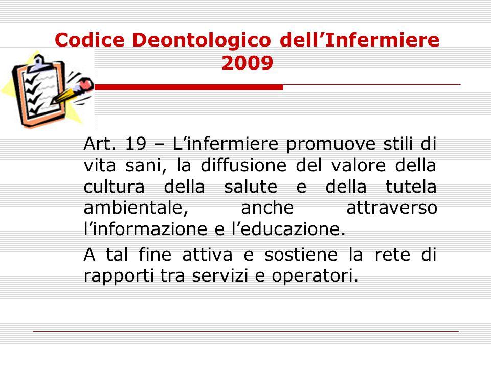 Codice Deontologico dell'Infermiere 2009 Art. 19 – L'infermiere promuove stili di vita sani, la diffusione del valore della cultura della salute e del