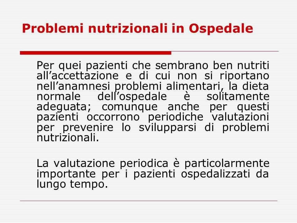 Problemi nutrizionali in Ospedale Per quei pazienti che sembrano ben nutriti all'accettazione e di cui non si riportano nell'anamnesi problemi aliment