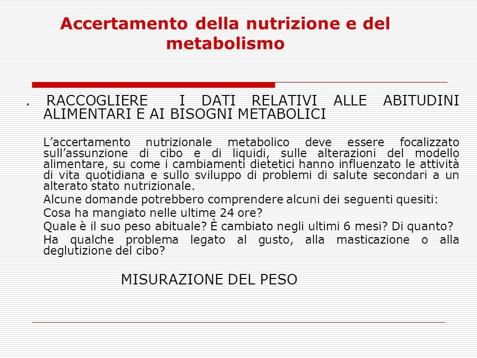 Accertamento della nutrizione e del metabolismo. RACCOGLIERE I DATI RELATIVI ALLE ABITUDINI ALIMENTARI E AI BISOGNI METABOLICI L'accertamento nutrizio