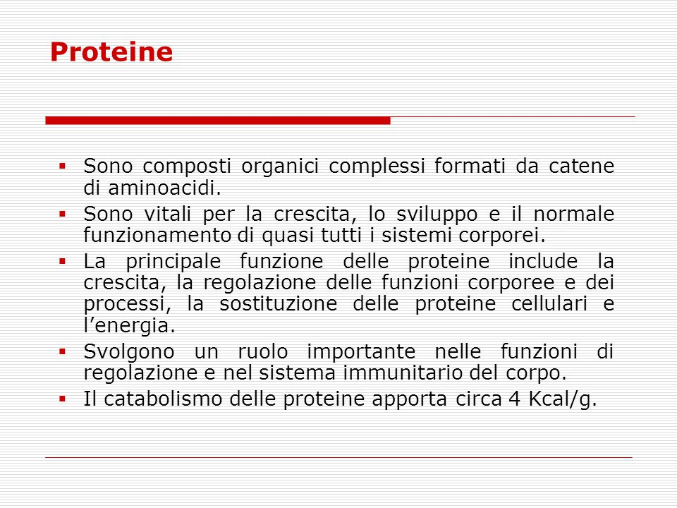 Proteine  Sono composti organici complessi formati da catene di aminoacidi.  Sono vitali per la crescita, lo sviluppo e il normale funzionamento di