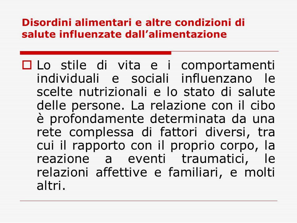 Disordini alimentari e altre condizioni di salute influenzate dall'alimentazione  Lo stile di vita e i comportamenti individuali e sociali influenzan