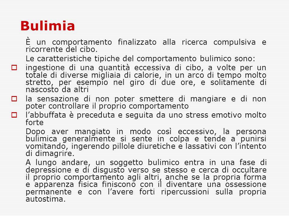 Bulimia È un comportamento finalizzato alla ricerca compulsiva e ricorrente del cibo. Le caratteristiche tipiche del comportamento bulimico sono:  in