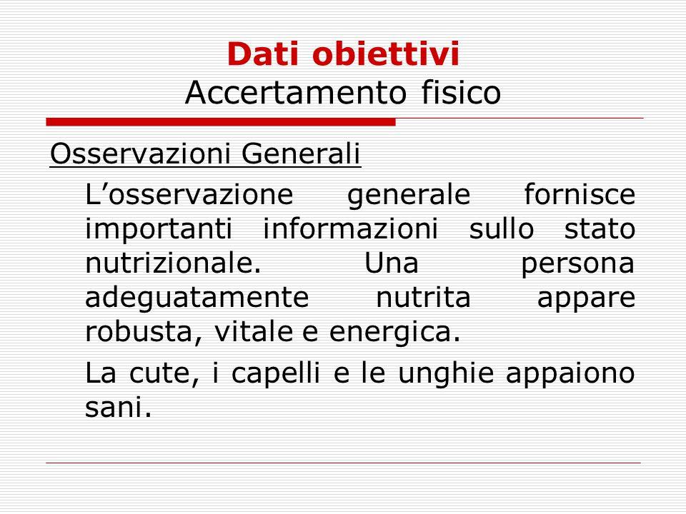 Dati obiettivi Accertamento fisico Osservazioni Generali L'osservazione generale fornisce importanti informazioni sullo stato nutrizionale. Una person