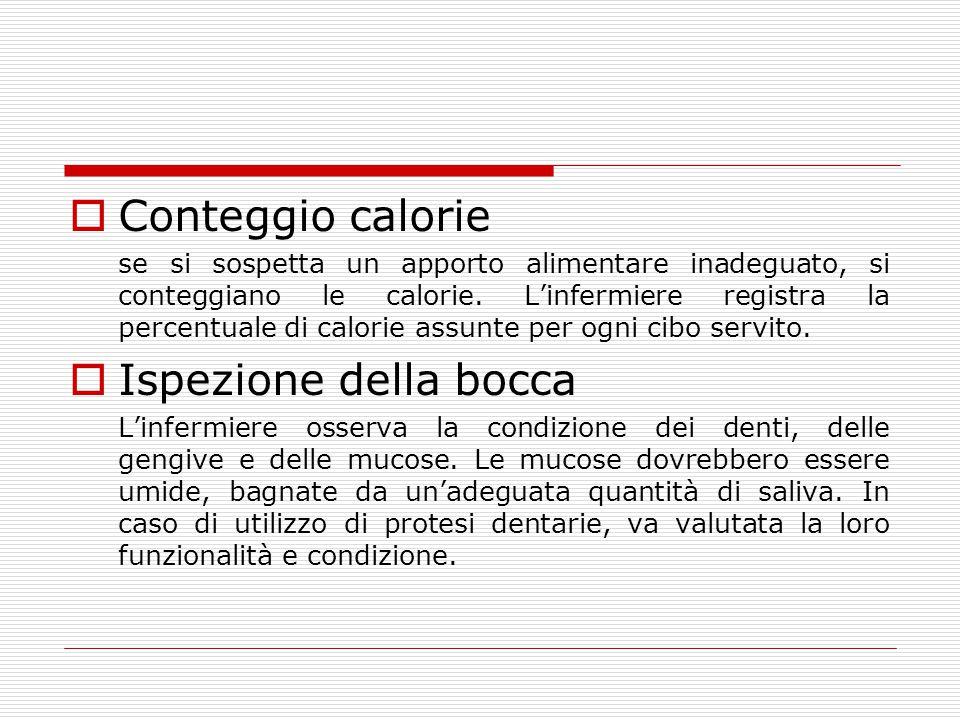  Conteggio calorie se si sospetta un apporto alimentare inadeguato, si conteggiano le calorie. L'infermiere registra la percentuale di calorie assunt