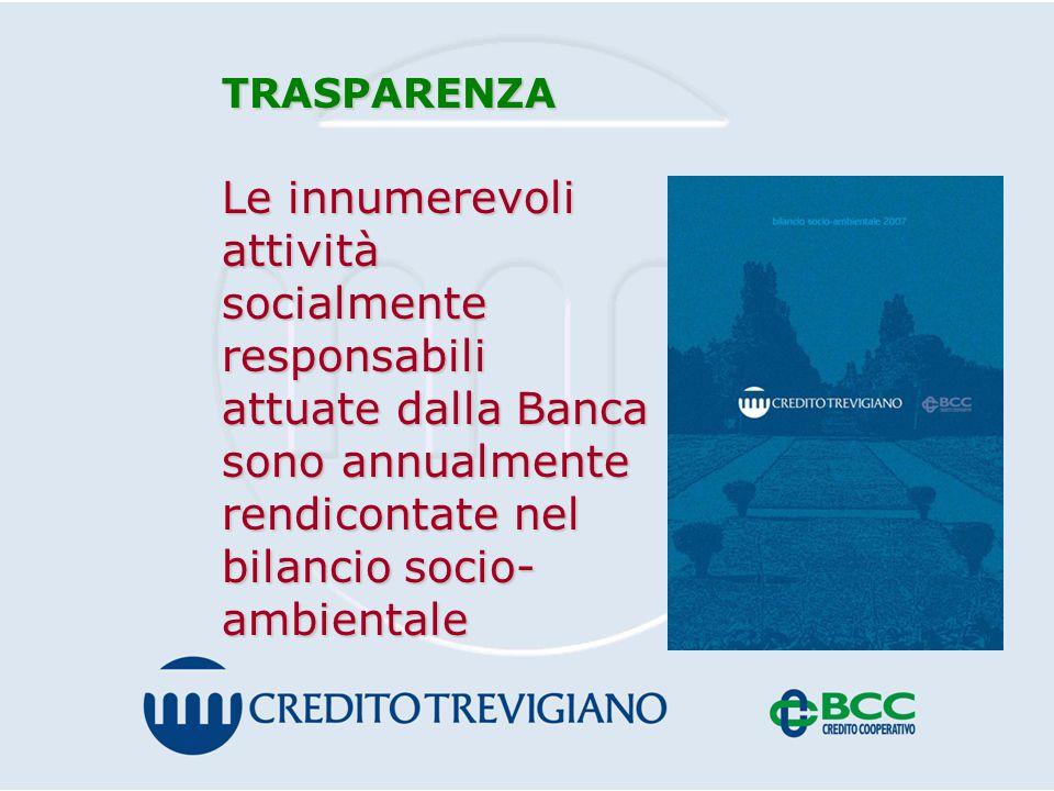 TRASPARENZA Le innumerevoli attività socialmente responsabili attuate dalla Banca sono annualmente rendicontate nel bilancio socio- ambientale