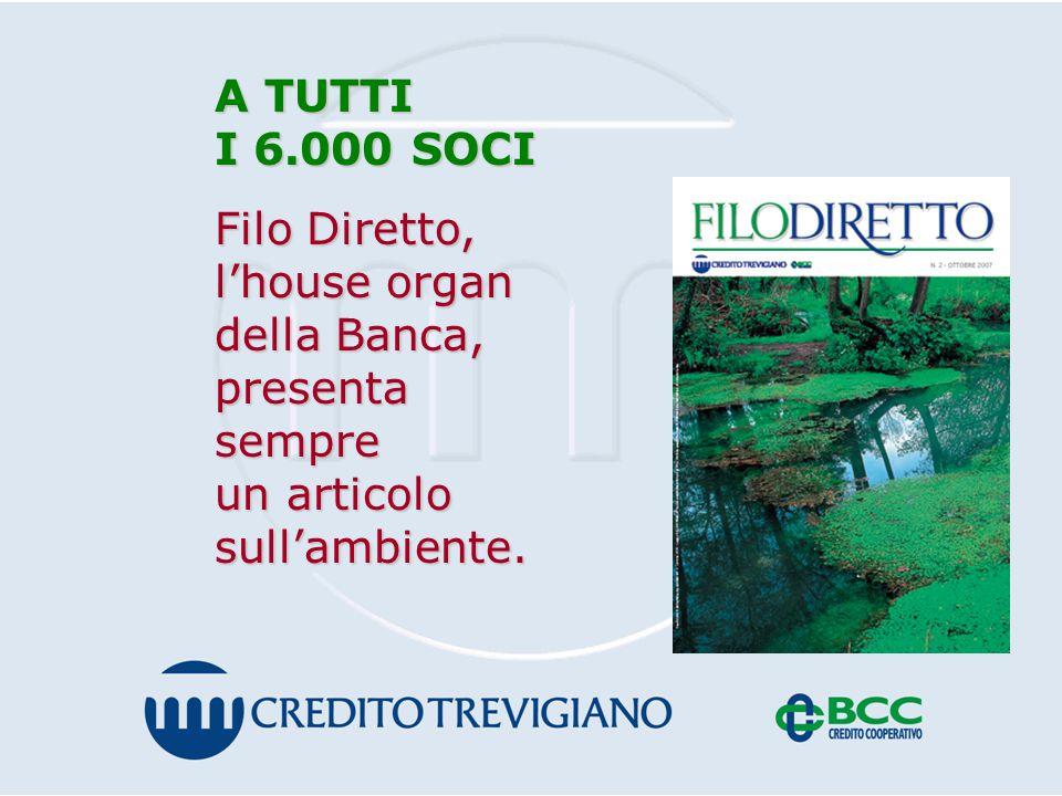 A TUTTI I 6.000 SOCI Filo Diretto, l'house organ della Banca, presenta sempre un articolo sull'ambiente.