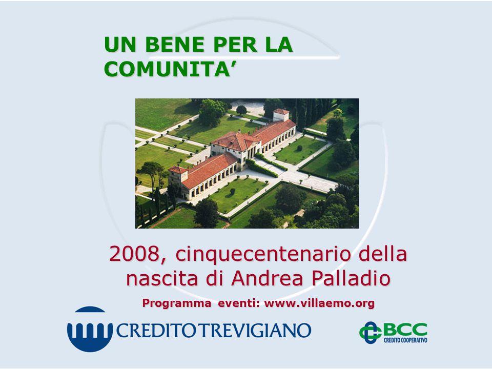 UN BENE PER LA COMUNITA' 2008, cinquecentenario della nascita di Andrea Palladio Programma eventi: www.villaemo.org