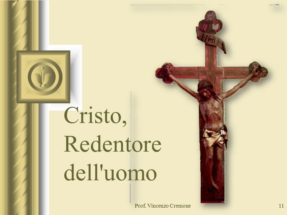 Prof. Vincenzo Cremone11 Cristo, Redentore dell uomo