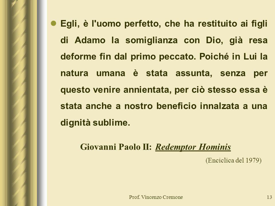 Prof. Vincenzo Cremone13 Egli, è l'uomo perfetto, che ha restituito ai figli di Adamo la somiglianza con Dio, già resa deforme fin dal primo peccato.