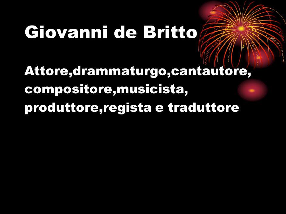 Giovanni de Britto Attore,drammaturgo,cantautore, compositore,musicista, produttore,regista e traduttore