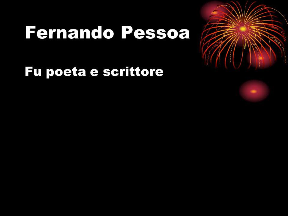Fernando Pessoa Fu poeta e scrittore