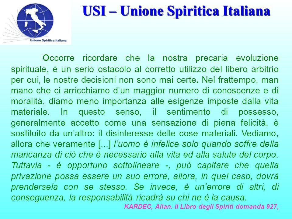 USI – Unione Spiritica Italiana Occorre ricordare che la nostra precaria evoluzione spirituale, è un serio ostacolo al corretto utilizzo del libero arbitrio per cui, le nostre decisioni non sono mai certe.