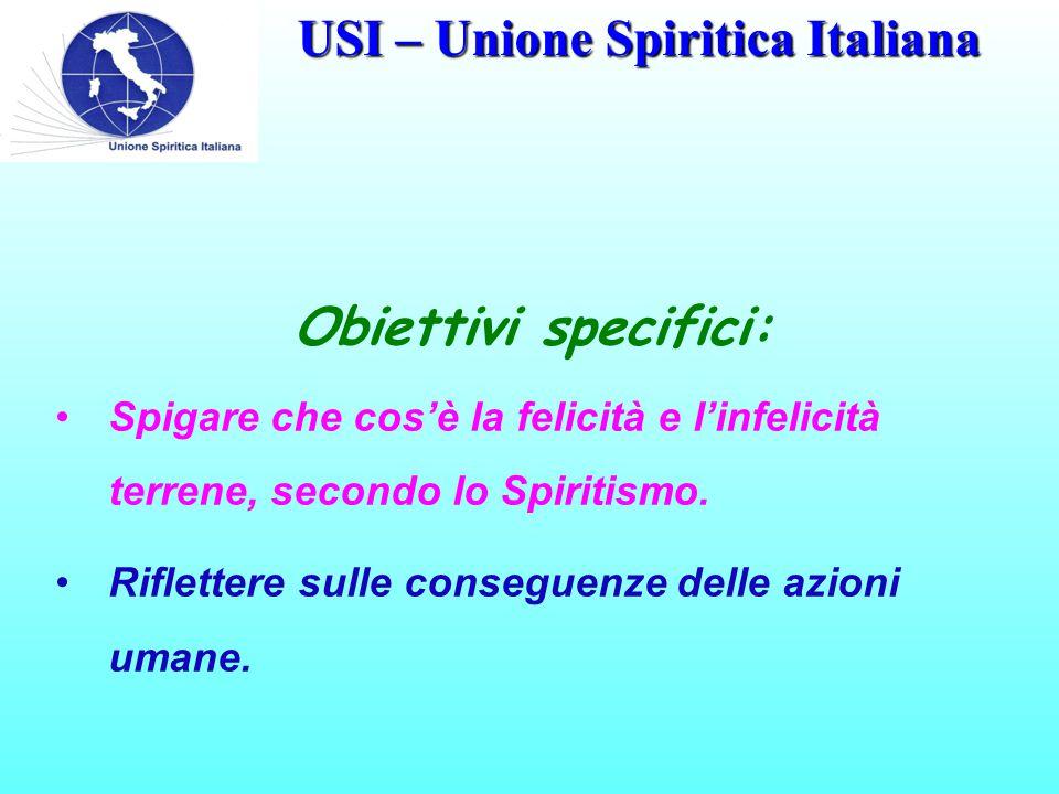 USI – Unione Spiritica Italiana Obiettivi specifici: Spigare che cos'è la felicità e l'infelicità terrene, secondo lo Spiritismo.