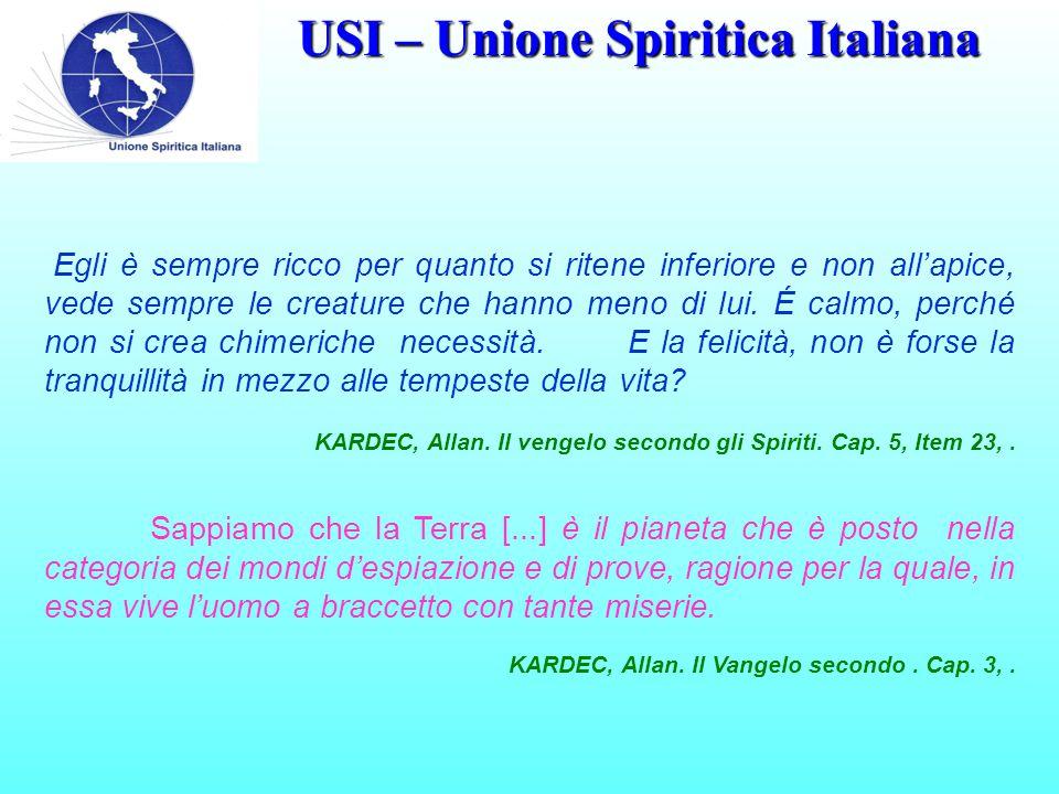 USI – Unione Spiritica Italiana Egli è sempre ricco per quanto si ritene inferiore e non all'apice, vede sempre le creature che hanno meno di lui.