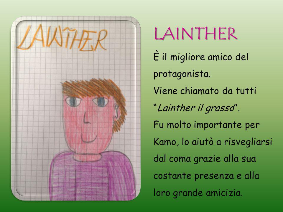 LAINTHER È il migliore amico del protagonista.Viene chiamato da tutti Lainther il grasso .