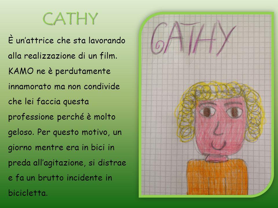 CATHY È un'attrice che sta lavorando alla realizzazione di un film.