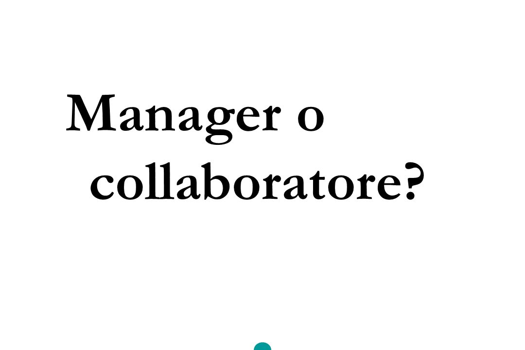 Manager o collaboratore