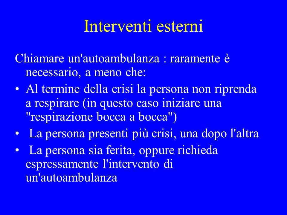 Interventi esterni Chiamare un'autoambulanza : raramente è necessario, a meno che: Al termine della crisi la persona non riprenda a respirare (in ques