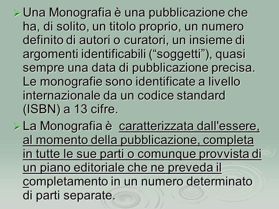  Una Monografia è una pubblicazione che ha, di solito, un titolo proprio, un numero definito di autori o curatori, un insieme di argomenti identifica