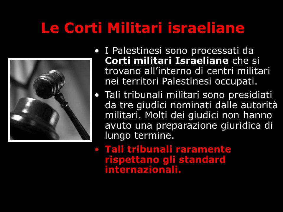 I Palestinesi sono processati da Corti militari Israeliane che si trovano all'interno di centri militari nei territori Palestinesi occupati. Tali trib