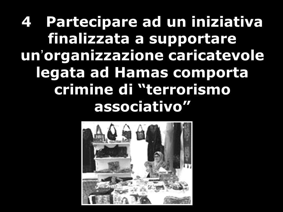 4 Partecipare ad un iniziativa finalizzata a supportare un ' organizzazione caricatevole legata ad Hamas comporta crimine di terrorismo associativo