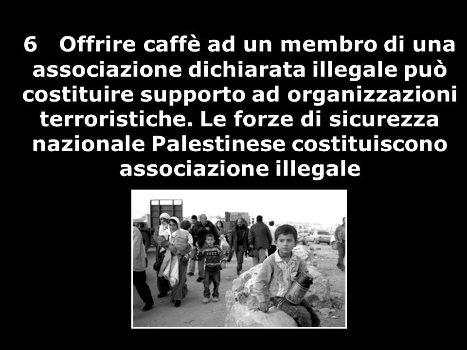6 Offrire caffè ad un membro di una associazione dichiarata illegale può costituire supporto ad organizzazioni terroristiche. Le forze di sicurezza na