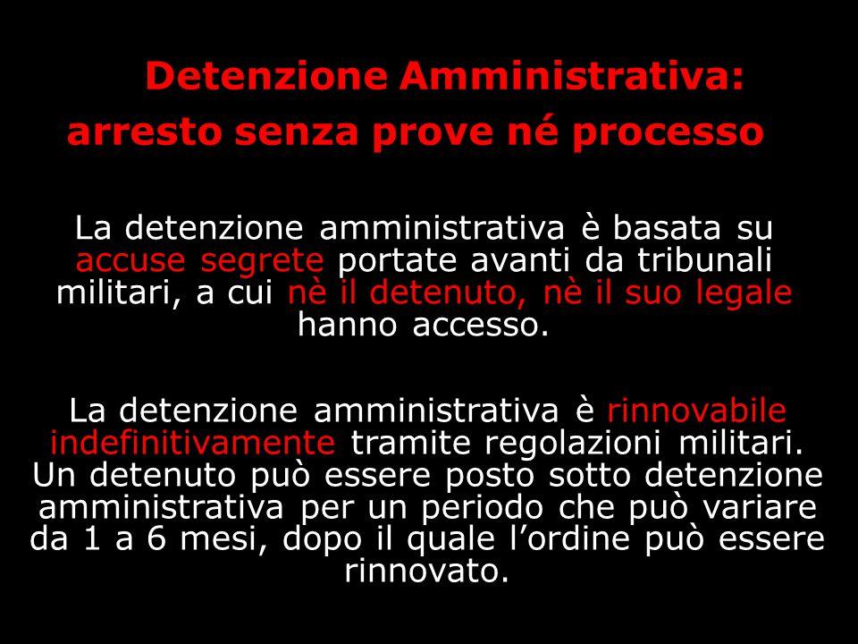 Detenzione Amministrativa: arresto senza prove né processo La detenzione amministrativa è rinnovabile indefinitivamente tramite regolazioni militari.