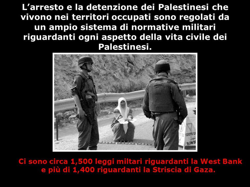 L'arresto e la detenzione dei Palestinesi che vivono nei territori occupati sono regolati da un ampio sistema di normative militari riguardanti ogni a