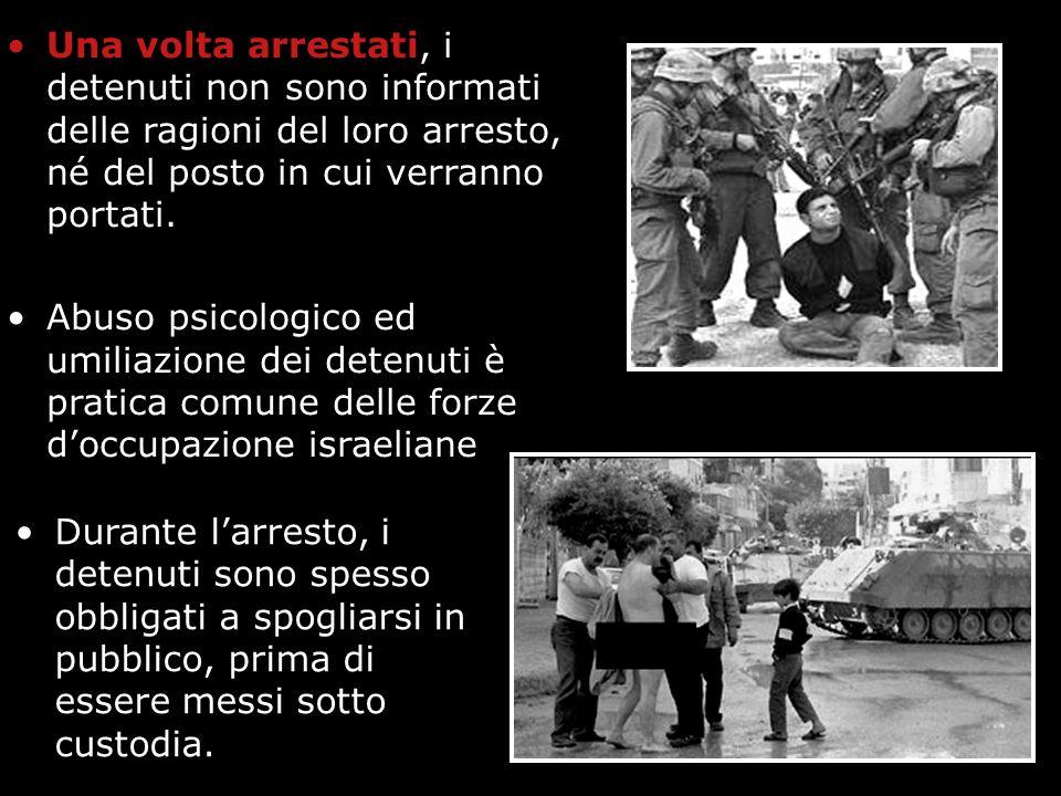 Una volta arrestati, i detenuti non sono informati delle ragioni del loro arresto, né del posto in cui verranno portati. Abuso psicologico ed umiliazi