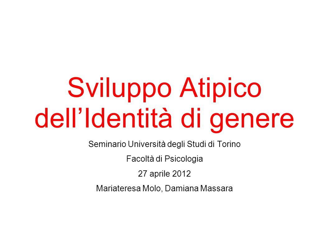 Sviluppo Atipico dell'Identità di genere Seminario Università degli Studi di Torino Facoltà di Psicologia 27 aprile 2012 Mariateresa Molo, Damiana Mas