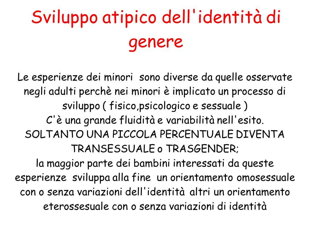 Sviluppo atipico dell'identità di genere Le esperienze dei minori sono diverse da quelle osservate negli adulti perchè nei minori è implicato un proce
