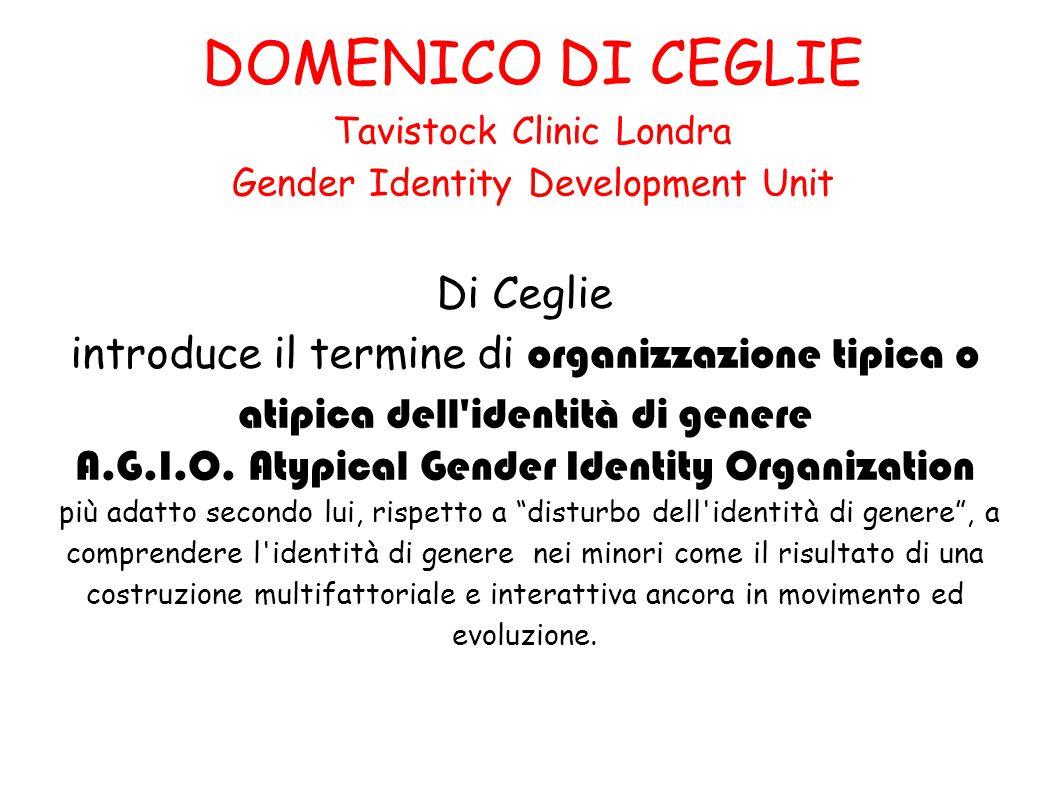 DOMENICO DI CEGLIE Tavistock Clinic Londra Gender Identity Development Unit Di Ceglie introduce il termine di organizzazione tipica o atipica dell'ide