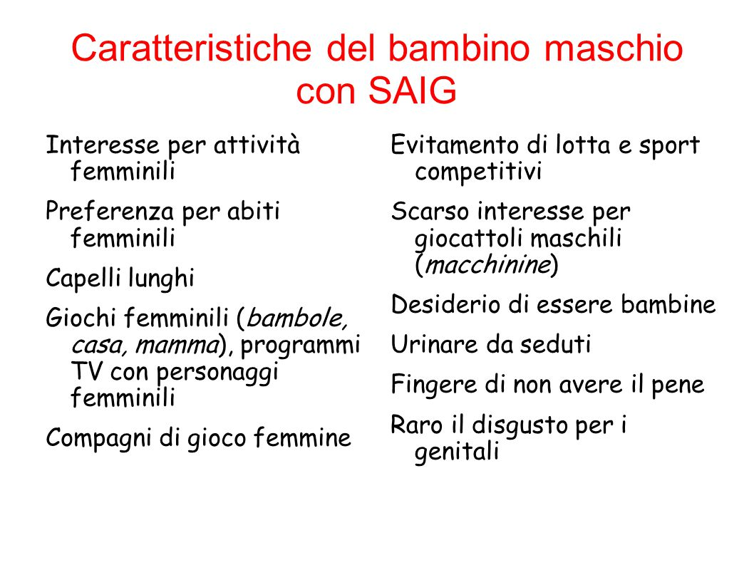 Caratteristiche del bambino maschio con SAIG Interesse per attività femminili Preferenza per abiti femminili Capelli lunghi Giochi femminili (bambole,