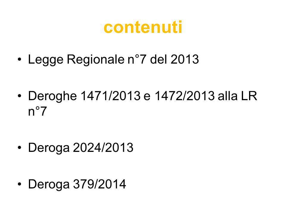 contenuti Legge Regionale n°7 del 2013 Deroghe 1471/2013 e 1472/2013 alla LR n°7 Deroga 2024/2013 Deroga 379/2014