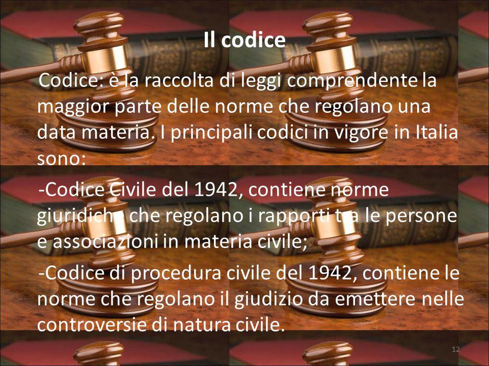 Il codice Codice: è la raccolta di leggi comprendente la maggior parte delle norme che regolano una data materia.