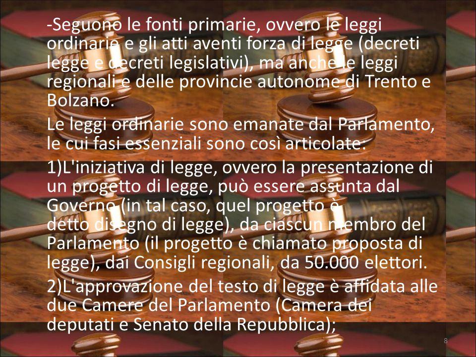 -Seguono le fonti primarie, ovvero le leggi ordinarie e gli atti aventi forza di legge (decreti legge e decreti legislativi), ma anche le leggi regionali e delle provincie autonome di Trento e Bolzano.