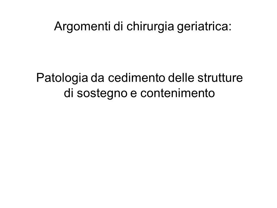 Argomenti di chirurgia geriatrica: Patologia da cedimento delle strutture di sostegno e contenimento